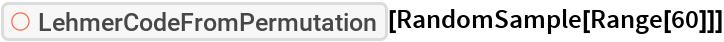"""ResourceFunction[""""LehmerCodeFromPermutation""""][RandomSample[Range[60]]]"""