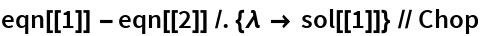 eqn[[1]] - eqn[[2]] /. {\[Lambda] -> sol[[1]]} // Chop