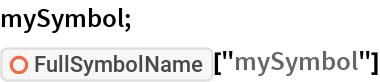 "mySymbol; ResourceFunction[""FullSymbolName""][""mySymbol""]"