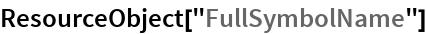 "ResourceObject[""FullSymbolName""]"