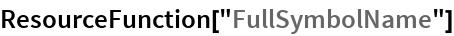 "ResourceFunction[""FullSymbolName""]"