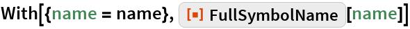 "With[{name = name}, ResourceFunction[""FullSymbolName""][name]]"