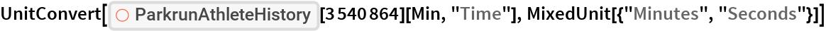 "UnitConvert[  ResourceFunction[""ParkrunAthleteHistory""][3540864][Min, ""Time""], MixedUnit[{""Minutes"", ""Seconds""}]]"