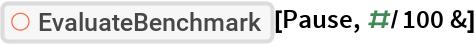 "ResourceFunction[""EvaluateBenchmark""][Pause, #/100 &]"