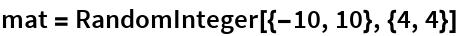 mat = RandomInteger[{-10, 10}, {4, 4}]
