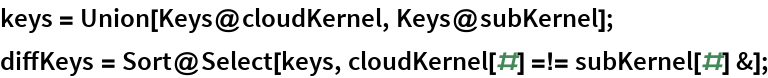 keys = Union[Keys@cloudKernel, Keys@subKernel]; diffKeys = Sort@Select[keys, cloudKernel[#] =!= subKernel[#] &];