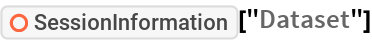 "ResourceFunction[""SessionInformation""][""Dataset""]"