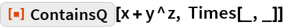 """ResourceFunction[""""ContainsQ""""][x + y^z, Times[_, _]]"""