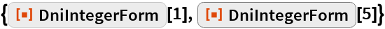 "{ResourceFunction[""DniIntegerForm""][1], ResourceFunction[""DniIntegerForm""][5]}"