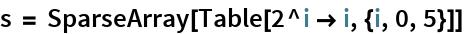 s = SparseArray[Table[2^i -> i, {i, 0, 5}]]
