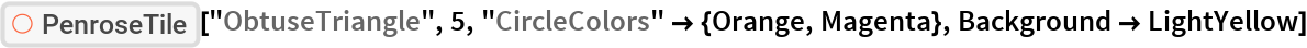 "ResourceFunction[""PenroseTile""][""ObtuseTriangle"", 5, ""CircleColors"" -> {Orange, Magenta}, Background -> LightYellow]"