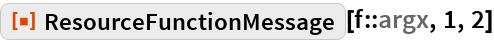 "ResourceFunction[""ResourceFunctionMessage""][f::argx, 1, 2]"