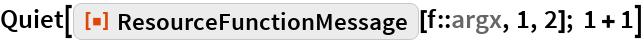 """Quiet[ResourceFunction[""""ResourceFunctionMessage""""][f::argx, 1, 2]; 1 + 1]"""