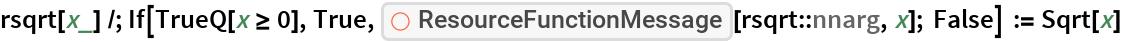 "rsqrt[x_] /; If[TrueQ[x >= 0], True, ResourceFunction[""ResourceFunctionMessage""][rsqrt::nnarg, x]; False] := Sqrt[x]"