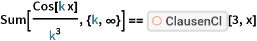 """Sum[Cos[k x]/k^3, {k, \[Infinity]}] == ResourceFunction[""""ClausenCl""""][3, x]"""