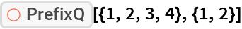"ResourceFunction[""PrefixQ""][{1, 2, 3, 4}, {1, 2}]"