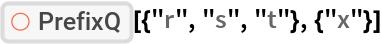 "ResourceFunction[""PrefixQ""][{""r"", ""s"", ""t""}, {""x""}]"