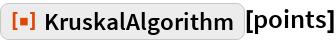 "ResourceFunction[""KruskalAlgorithm""][points]"