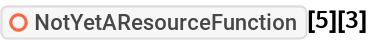 "ResourceFunction[""NotYetAResourceFunction""][5][3]"