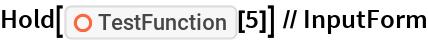 "Hold[ResourceFunction[""TestFunction""][5]] // InputForm"