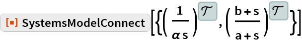 """ResourceFunction[  """"SystemsModelConnect""""][{TransferFunctionModel[{{{1}}, s \[Alpha]}, s], TransferFunctionModel[{{{b + s}}, a + s}, s]}]"""