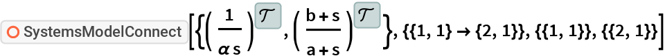 """ResourceFunction[  """"SystemsModelConnect""""][{TransferFunctionModel[{{{1}}, s \[Alpha]}, s], TransferFunctionModel[{{{b + s}}, a + s}, s]}, {{1, 1} -> {2, 1}}, {{1, 1}}, {{2, 1}}]"""