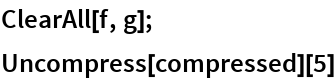 ClearAll[f, g]; Uncompress[compressed][5]