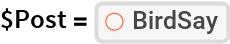 "$Post = ResourceFunction[""BirdSay""]"