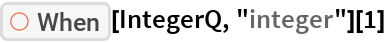 "ResourceFunction[""When""][IntegerQ, ""integer""][1]"