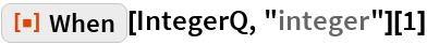 "ResourceFunction[""When""][IntegerQ, ""integer""][1]"