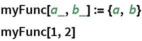 myFunc[a_, b_] := {a, b} myFunc[1, 2]