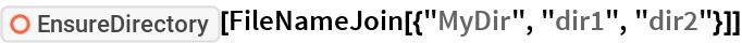 "ResourceFunction[""EnsureDirectory""][  FileNameJoin[{""MyDir"", ""dir1"", ""dir2""}]]"