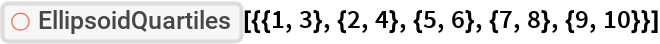 "ResourceFunction[  ""EllipsoidQuartiles""][{{1, 3}, {2, 4}, {5, 6}, {7, 8}, {9, 10}}]"