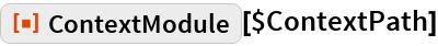 """ResourceFunction[""""ContextModule""""][$ContextPath]"""