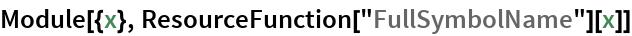 "Module[{x}, ResourceFunction[""FullSymbolName""][x]]"