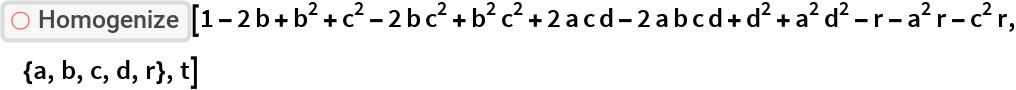 """ResourceFunction[""""Homogenize""""][  1 - 2 b + b^2 + c^2 - 2 b c^2 + b^2 c^2 + 2 a c d - 2 a b c d + d^2 +    a^2 d^2 - r - a^2 r - c^2 r, {a, b, c, d, r}, t]"""