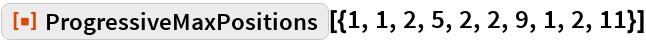"""ResourceFunction[  """"ProgressiveMaxPositions""""][{1, 1, 2, 5, 2, 2, 9, 1, 2, 11}]"""