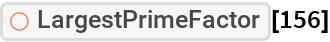 """ResourceFunction[""""LargestPrimeFactor""""][156]"""