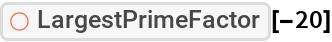 """ResourceFunction[""""LargestPrimeFactor""""][-20]"""