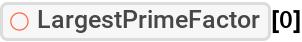 """ResourceFunction[""""LargestPrimeFactor""""][0]"""