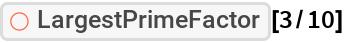 """ResourceFunction[""""LargestPrimeFactor""""][3/10]"""