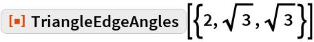 """ResourceFunction[""""TriangleEdgeAngles""""][{2, Sqrt[3], Sqrt[3]}]"""