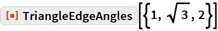 "ResourceFunction[""TriangleEdgeAngles""][{1, Sqrt[3], 2}]"