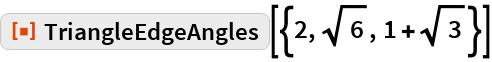 """ResourceFunction[""""TriangleEdgeAngles""""][{2, Sqrt[6], 1 + Sqrt[3]}]"""