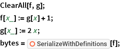 """ClearAll[f, g]; f[x_] := g[x] + 1; g[x_] := 2 x; bytes = ResourceFunction[""""SerializeWithDefinitions""""][f];"""