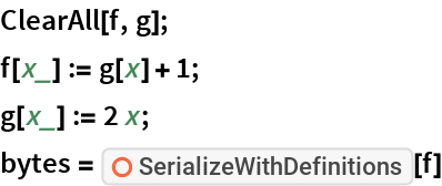 """ClearAll[f, g]; f[x_] := g[x] + 1; g[x_] := 2 x; bytes = ResourceFunction[""""SerializeWithDefinitions""""][f]"""