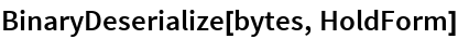 BinaryDeserialize[bytes, HoldForm]