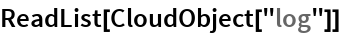 "ReadList[CloudObject[""log""]]"