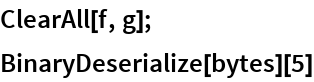 ClearAll[f, g]; BinaryDeserialize[bytes][5]
