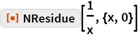 "ResourceFunction[""NResidue""][1/x, {x, 0}]"